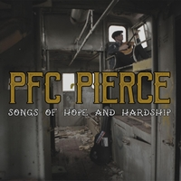 P.F.C. Pierce | Songs of Hope and Hardship