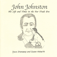 Dave Stanaway and Susan Askwith | John Johnston: His Life and Times in the Fur Trade Era