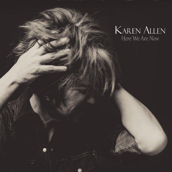 Karen Allen   Here We Are Now   CD Baby Music Store