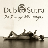 Dub Sutra | The Rise of Downtempo