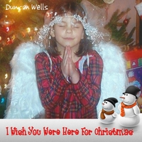 Duncan Wells | I Wish You Were Here for Christmas