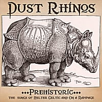 Dust Rhinos | Prehistoric - The Songs of Helter Celtic & On a Rampage