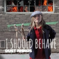 Dust Rhinos | I Should Behave
