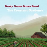 Dusty Green Bones Band | The Constant Gardener