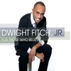 Dwight Fitch Jr.: For Those Who Believe