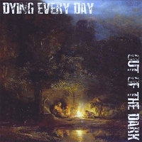 Dying Every Day | Out of the Dark