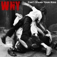 WHY | Can't Stand Your Kids