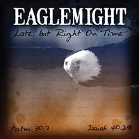 Eaglemight | Late, But Right On Time