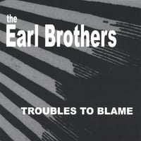 The Earl Brothers | Troubles to Blame