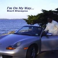 Earl Dwayne : I'm On My Way