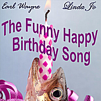 Earl Wayne & Linda Jo | The Funny Happy Birthday Song | CD Baby