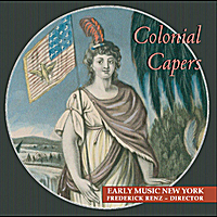 Early Music New York - Frederick Renz, Director | Colonial Capers: Odes, Anthems, Jigs & Reels