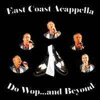 East Coast Acappella | Do Wop...and Beyond