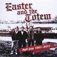 Easter and the Totem | Agit Pop 1981-2011