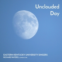 Eastern Kentucky University Singers & Richard Waters | Unclouded Day