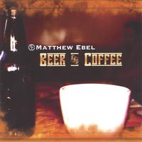 MATTHEW EBEL: Beer & Coffee