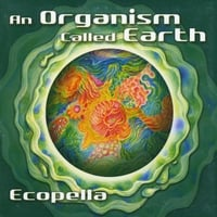 Ecopella: An Organism Called Earth