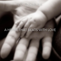 Ed Bolduc | A Heart That Beats With Love