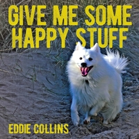 Eddie Collins | Give Me Some Happy Stuff