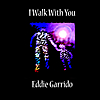 Eddie Garrido: I Walk With You