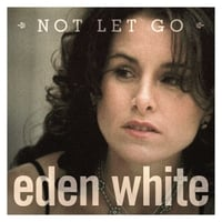 Eden White | Not Let Go (Breathe 'til We Catch Up)