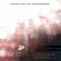 Ed Hale and the Transcendence: The Great Mistake