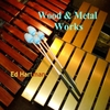 Ed Hartman: Wood and Metal Works