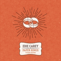 Edie Carey | Paper Rings: 8 Love Stories
