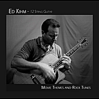 Ed Kihm - 12 String Guitar | Movie Themes and Rock Tunes