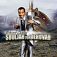 Edward Charles | Souljah for Jehovah