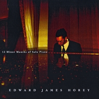 Edward James Horey | 12 Minor Months of Solo Piano
