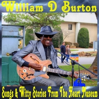 William D. Burton | Songs and Witty Stories from the Heart Museum