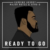 Gambino Akuboy, Major Notes & Afro-D | Ready to Go | CD Baby