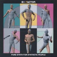 eH Factor | Pure Synth for Synthetic People