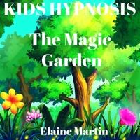 Elaine Martin | Kids Hypnosis: The Magic Garden | CD Baby