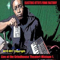 Electric Otto's Funk Factory | Live at the Grindhouse Theater! Mixtape 1.