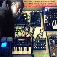 Electric Otto's Funk Factory | Live at the Grindhouse Theater, Vol. 2: Extraterrestrial Funk Experiments.