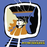 The Electric Trains | Put the Track Back