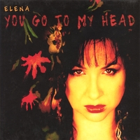 Elena | You Go To My Head