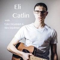 Eli Catlin: Eli Catlin With Tyler Heydolf and Alex Snydman