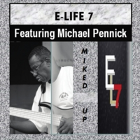 E-Life 7 | Miked Up (feat. Michael Pennick)