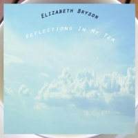 Elizabeth Bryson | Reflections in My Tea
