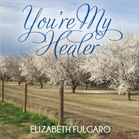 Elizabeth Fulgaro | You're My Healer