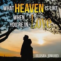 Ellisha Jimcoily | What Heaven Is Like When You're in Love