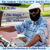El' Willie | The Anthem  ( Get Your S**t and Go !!! )