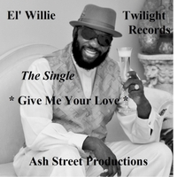 El' Willie | Give Me Your Love