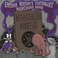 Emperor Norton's Stationary Marching Band | Mephistophelian Manifesto