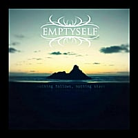 Emptyself | Nothing Follows, Nothing Stays