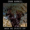 Eran Karniel: When the Spirits Cry