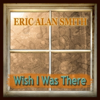 Eric Alan Smith | Wish I Was There